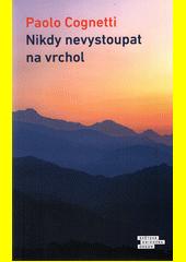 Nikdy nevystoupat na vrchol : cesta do Himálaje  (odkaz v elektronickém katalogu)
