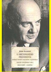 U obětovaného prezidenta : hořké paměti Háchova tajemníka  (odkaz v elektronickém katalogu)
