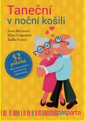 Taneční v noční košili : 52 příběhů nejen pro seniory pro oživení vzpomínek  (odkaz v elektronickém katalogu)