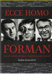 Ecce homo Forman : Miloš Forman pohledem blízkých kolegů a přátel  (odkaz v elektronickém katalogu)