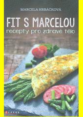 Fit s Marcelou : recepty pro zdravé tělo  (odkaz v elektronickém katalogu)