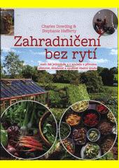 Zahradničení bez rytí, aneb, Jak jednoduše a v souladu s přírodou pěstovat, skladovat a využívat vlastní úrodu  (odkaz v elektronickém katalogu)