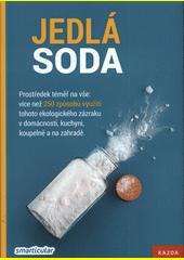Jedlá soda : prostředek téměř na všechno! : více než 250 způsobů použití ekologického univerzálního kouzelníka pro domácnost, kuchyň, koupelnu a zahradu  (odkaz v elektronickém katalogu)