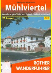 Mühlviertel : 50 Tal- und Höhenwanderungen zwischen Donau und Böhmerwald sowie eine mehrtägige Wanderung auf dem Donau-Moldau-Weg  (odkaz v elektronickém katalogu)