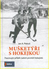 Mušketýři s hokejkou : fascinující příběh našich prvních hokejistů  (odkaz v elektronickém katalogu)