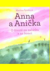 Anna a Anička : o životě na začátku a na konci  (odkaz v elektronickém katalogu)