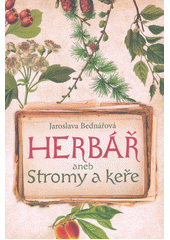 Herbář, aneb, Stromy a keře  (odkaz v elektronickém katalogu)