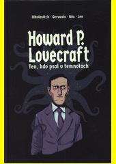Howard P. Lovecraft, ten, kdo psal v temnotách  (odkaz v elektronickém katalogu)