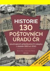 Historie 130 poštovních úřadů ČR, používajících příležitostné R-nálepky v období 1993 až 2010  (odkaz v elektronickém katalogu)