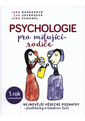 Psychologie pro milující rodiče : nejnovější vědecké poznatky, prakticky a lidskou řečí : 1. rok s miminkem  (odkaz v elektronickém katalogu)
