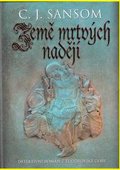 Země mrtvých nadějí : detektivní román z tudorovské doby  (odkaz v elektronickém katalogu)