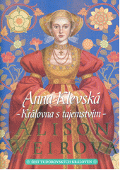 Šest tudorovských královen. Anna Klevská : královna s tajemstvím  (odkaz v elektronickém katalogu)