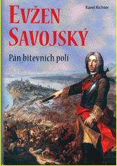 Evžen Savojský : pán bitevních polí  (odkaz v elektronickém katalogu)