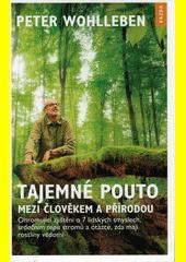 Tajemné pouto mezi člověkem a přírodou : ohromující zjištění o 7 lidských smyslech, srdečním tepu stromů a otázce, zda mají rostliny vědomí  (odkaz v elektronickém katalogu)
