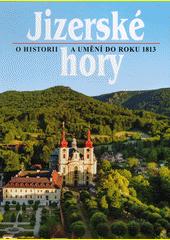 Jizerské hory. 4, O historii a umění do roku 1813  (odkaz v elektronickém katalogu)