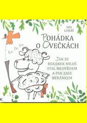 Pohádka o ovečkách. Jak se beránek Miloš stal medvědem a pak zase beránkem  (odkaz v elektronickém katalogu)