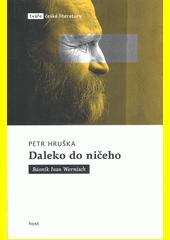 Daleko do ničeho : básník Ivan Wernisch  (odkaz v elektronickém katalogu)