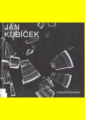 Jan Kubíček - fotografie = Jan Kubíček - photographs  (odkaz v elektronickém katalogu)
