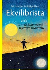 Ekvilibrista, aneb, O muži, který objevil tajemství rovnováhy  (odkaz v elektronickém katalogu)