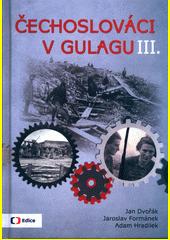 Čechoslováci v Gulagu : příběhy krajanů popravených či vězněných v Sovětském svazu. III.  (odkaz v elektronickém katalogu)