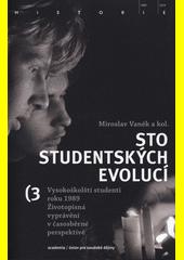 Sto studentských evolucí : vysokoškolští studenti roku 1989 : životopisná vyprávění v časosběrné perspektivě. 3. svazek  (odkaz v elektronickém katalogu)