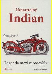 Nesmrtelný Indian : legenda mezi motocykly  (odkaz v elektronickém katalogu)