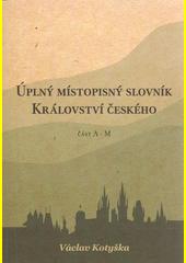 Úplný místopisný slovník Království českého. Část A - M  (odkaz v elektronickém katalogu)