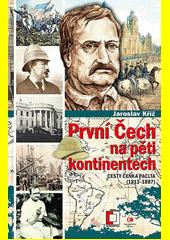První Čech na pěti kontinentech : cesty Čeňka Paclta 1813-1887  (odkaz v elektronickém katalogu)