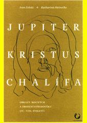 Jupiter, Kristus, chalífa : obrazy mocných a zrození středověku (IV.-VIII. století)  (odkaz v elektronickém katalogu)