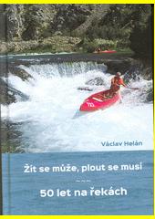 Žít se může, plout se musí : 50 let na řekách  (odkaz v elektronickém katalogu)