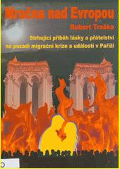 Mračna nad Evropou : strhující příběh lásky a přátelství na pozadí migrační krize a událostí v Paříži  (odkaz v elektronickém katalogu)