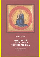Mariánství a slovanství třetího milénia : věčný ženský princip ve vývoji lidstva  (odkaz v elektronickém katalogu)