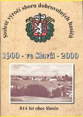 1900 - ve Slavči - 2000 : 814 let obce Slavče : stoleté výročí sboru dobrovolných hasičů  (odkaz v elektronickém katalogu)