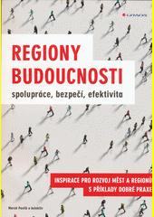 Regiony budoucnosti : spolupráce, bezpečí, efektivita : inspirace pro rozvoj měst a regionů s příklady dobré praxe  (odkaz v elektronickém katalogu)