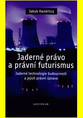 Jaderné právo a právní futurismus : jaderné technologie budoucnosti a jejich právní úprava  (odkaz v elektronickém katalogu)