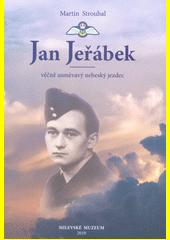 Jan Jeřábek : věčně usměvavý nebeský jezdec  (odkaz v elektronickém katalogu)