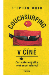 Couchsurfing v Číně : cesta přes obýváky nové supervelmoci : s 59 barevnými fotografiemi, 43 černobílými vyobrazeními a jednou mapou  (odkaz v elektronickém katalogu)