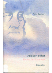 Adalbert Stifter : touha po harmonii : biografie  (odkaz v elektronickém katalogu)