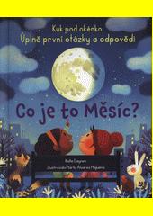 Co je to Měsíc? : úplně první otázky a odpovědi  (odkaz v elektronickém katalogu)