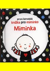 Miminka : první černobílá knížka pro miminko  (odkaz v elektronickém katalogu)