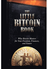 The little bitcoin book : why bitcoin matters for your freedom, finances, and future  (odkaz v elektronickém katalogu)
