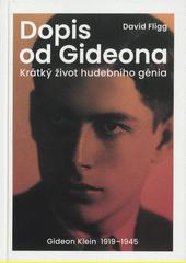 Dopis od Gideona : krátký život hudebního génia, Gideon Klein 1919-1945  (odkaz v elektronickém katalogu)