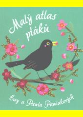 Malý atlas ptáků Ewy a Pawla Pawlakových (odkaz v elektronickém katalogu)