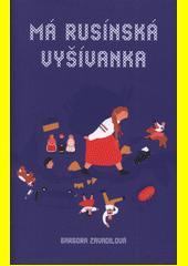 Má rusínská vyšívanka  (odkaz v elektronickém katalogu)