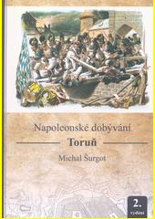 Napoleonské dobývání : Toruň  (odkaz v elektronickém katalogu)
