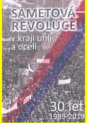 Sametová revoluce v kraji uhlí a oceli : 30 let : 1989-2019 (odkaz v elektronickém katalogu)