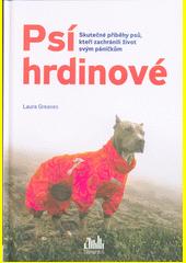 Psí hrdinové : skutečné příběhy psů, kteří zachránili život svým páníčkům  (odkaz v elektronickém katalogu)