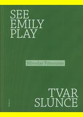 See Emily play ; Tvar slunce  (odkaz v elektronickém katalogu)