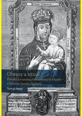 Obrazy a rituál : římské korunovace divotvorných Madon a koncept barokní kultury  (odkaz v elektronickém katalogu)