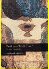 Moskva - Třetí Řím : od ideje k symbolu  (odkaz v elektronickém katalogu)